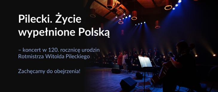 """""""Pilecki. Życie wypełnione Polską"""" – niezwykły koncert z okazji 120. rocznicy urodzin Rotmistrza."""